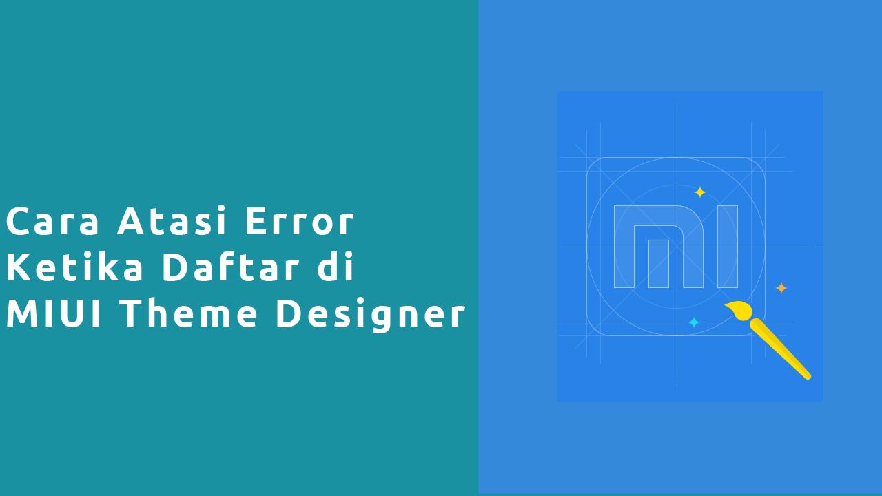 Cara Atasi Error Ketika Daftar MIUI Theme Designer