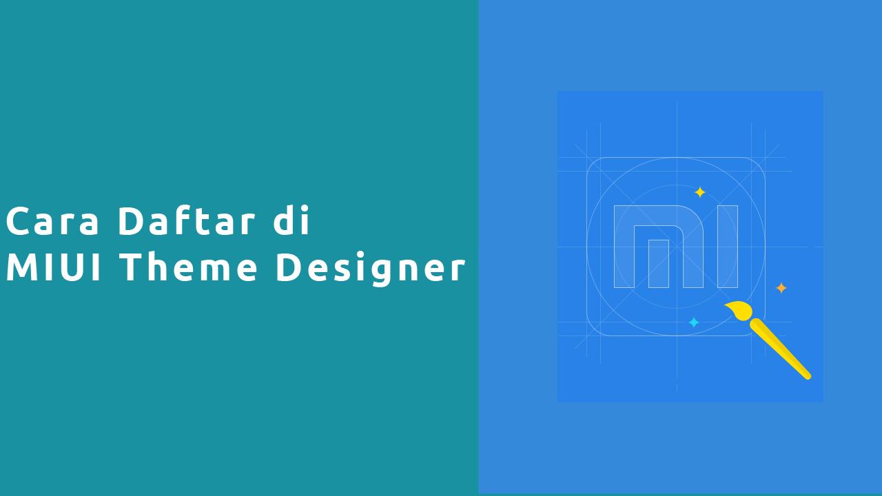 Cara Daftar MIUI Theme Designer Xiaomi