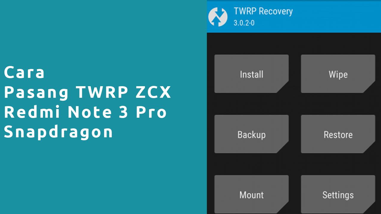 Cara Pasang TWRP ZCX Redmi Note 3 Pro SD