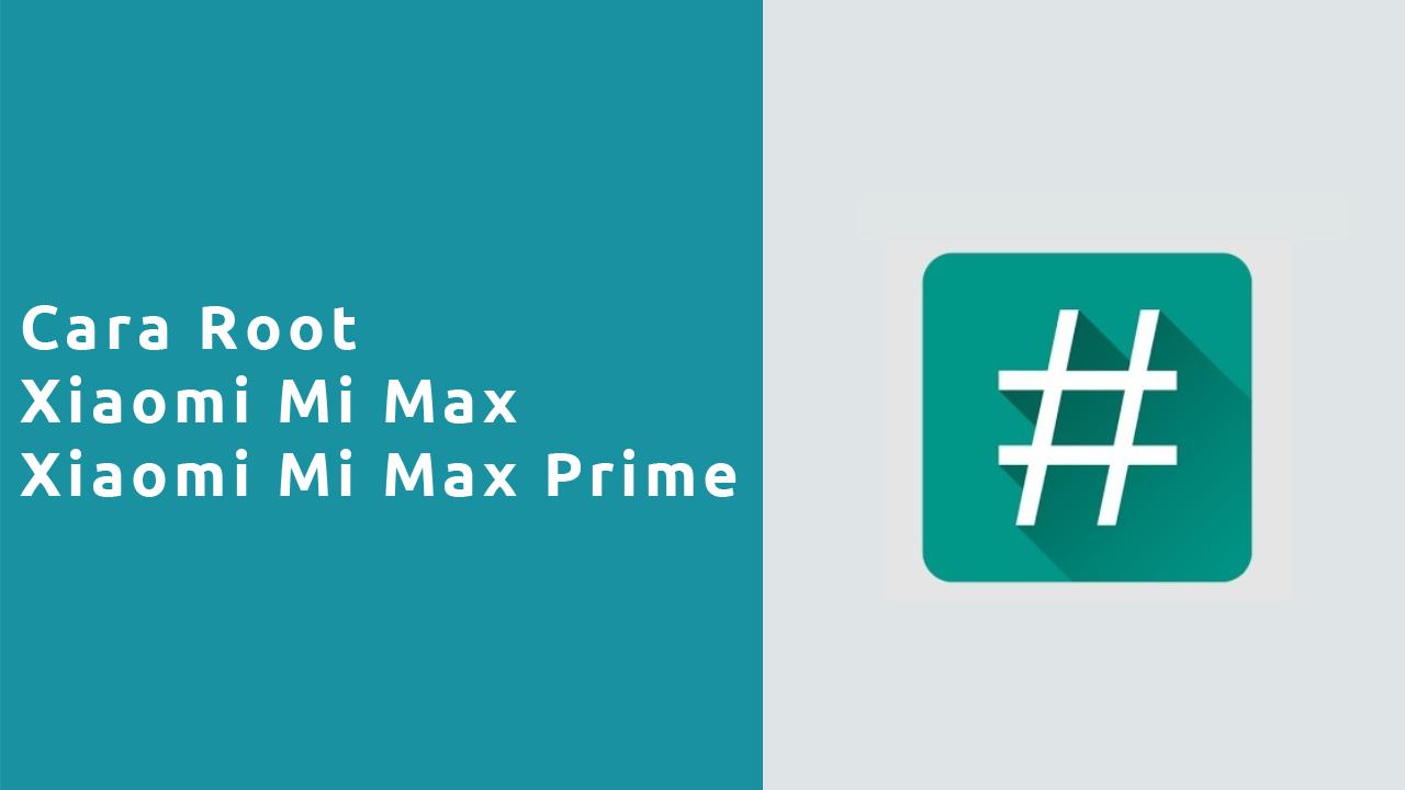 Cara Root Xiaomi Mi Max , Mi Max Prime