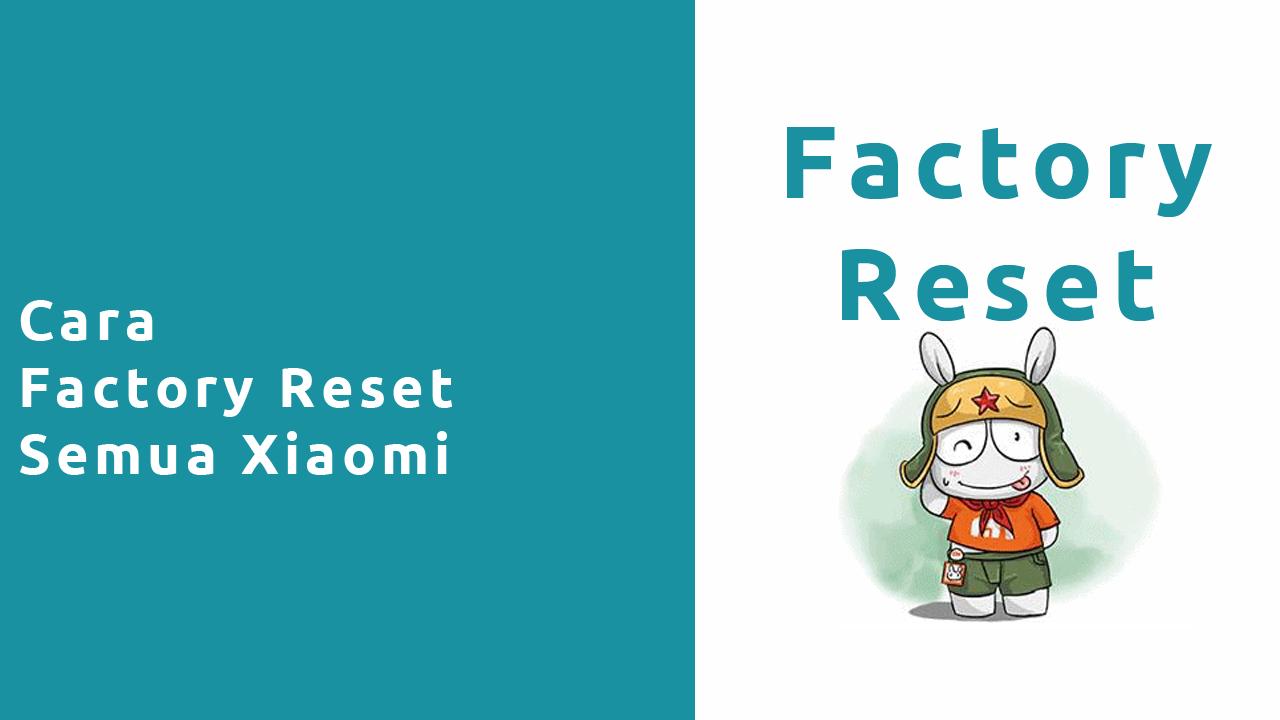 Cara Factory Reset Semua Xiaomi