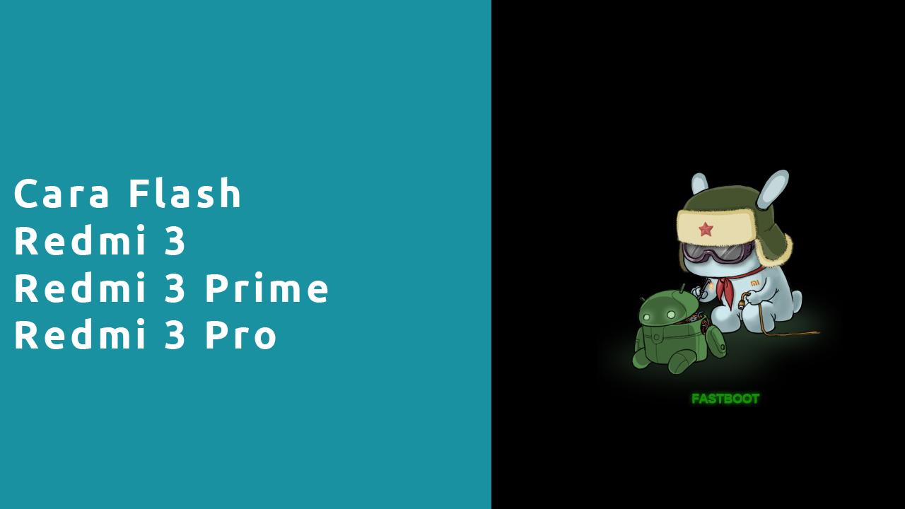 Cara Flash Redmi 3 3 pro 3 Prime