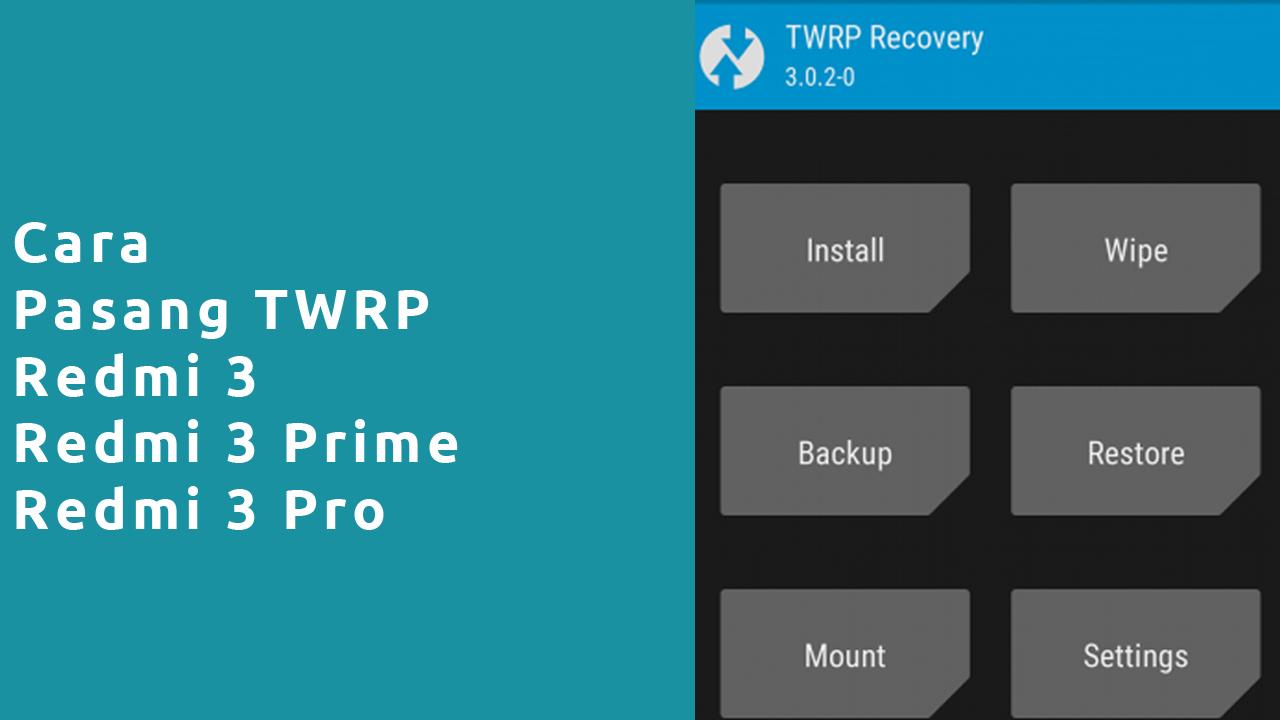 Cara Pasang TWRP Redmi 3 3 pro 3 prime