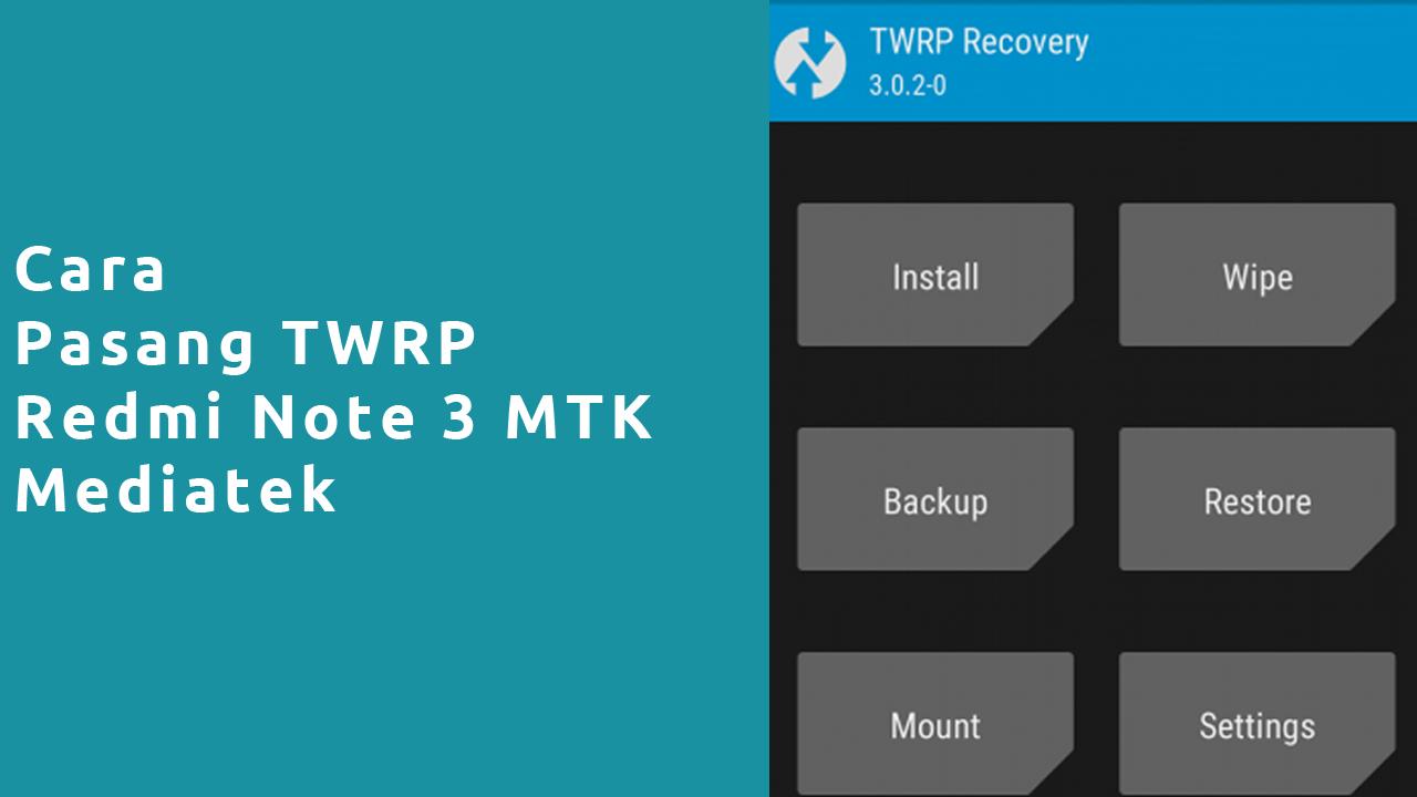 Cara Pasang TWRP Redmi Note 3 MTK
