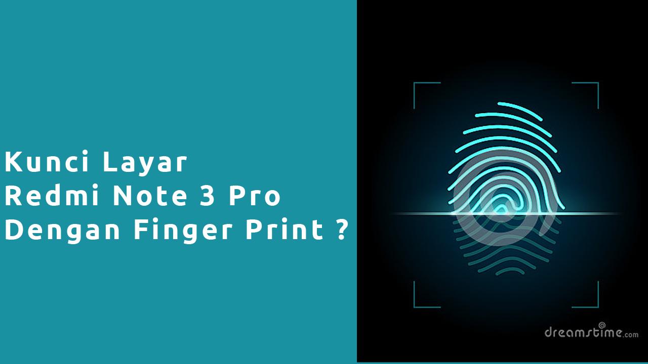Kunci Layar Dengan FingerPrint Pada Redmi Note 3 Pro (SD)